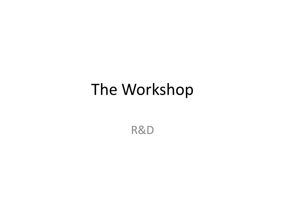 The Workshop R&D