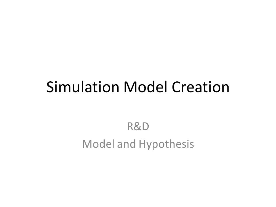 Simulation Model Creation R&D Model and Hypothesis