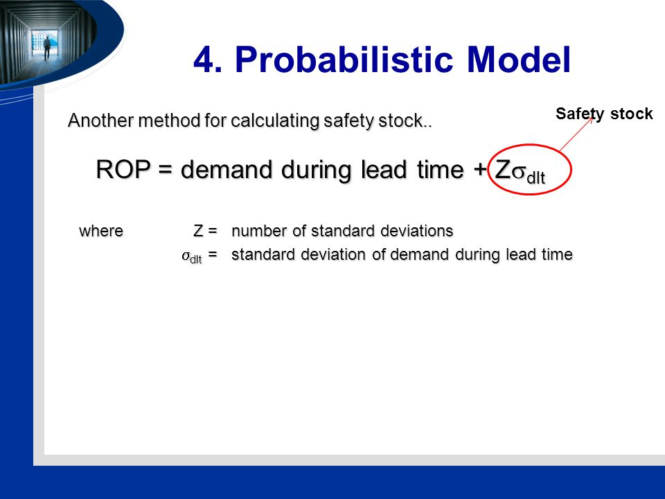 4. Probabilistic Model Another method for calculating safety stock..