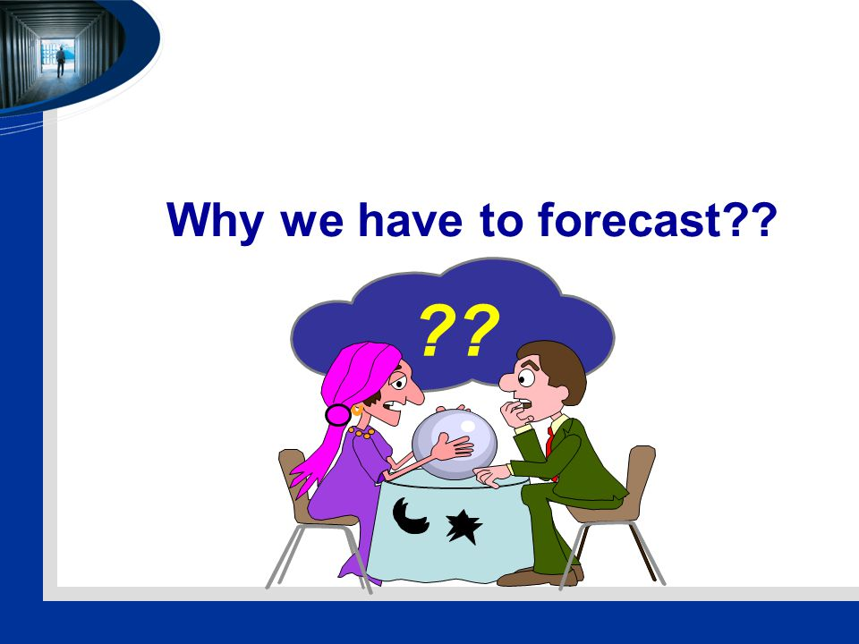 Why we have to forecast