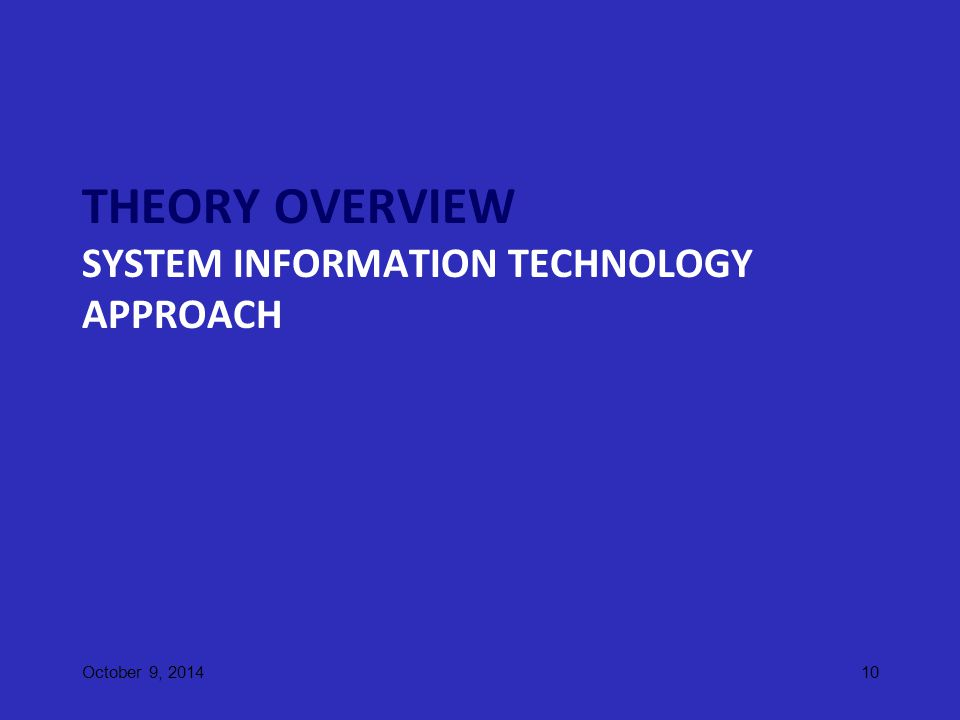 THEORY OVERVIEW SYSTEM INFORMATION TECHNOLOGY APPROACH October 9, 201410