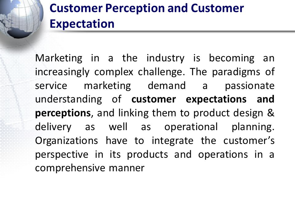 Customer Perception and Customer Expectation Marketing in a the industry is becoming an increasingly complex challenge. The paradigms of service marke