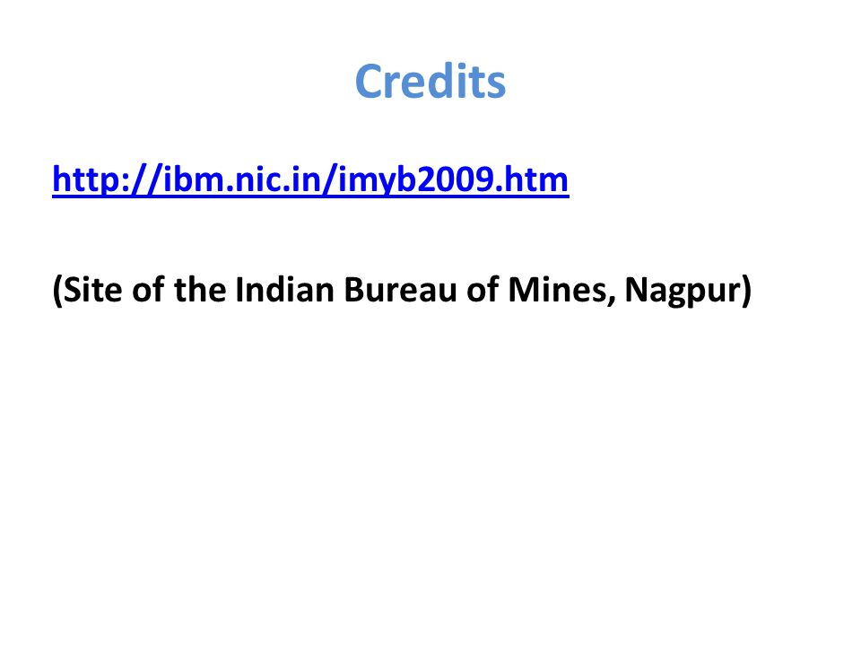 Credits http://ibm.nic.in/imyb2009.htm (Site of the Indian Bureau of Mines, Nagpur)