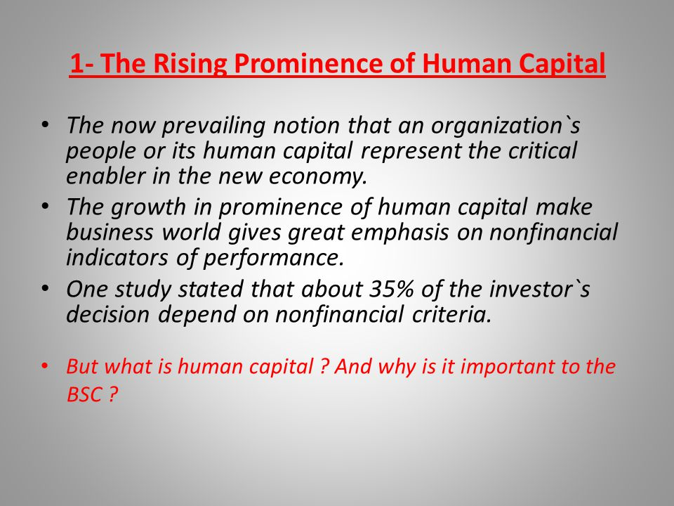 1- The Rising Prominence of Human Capital The now prevailing notion that an organization`s people or its human capital represent the critical enabler