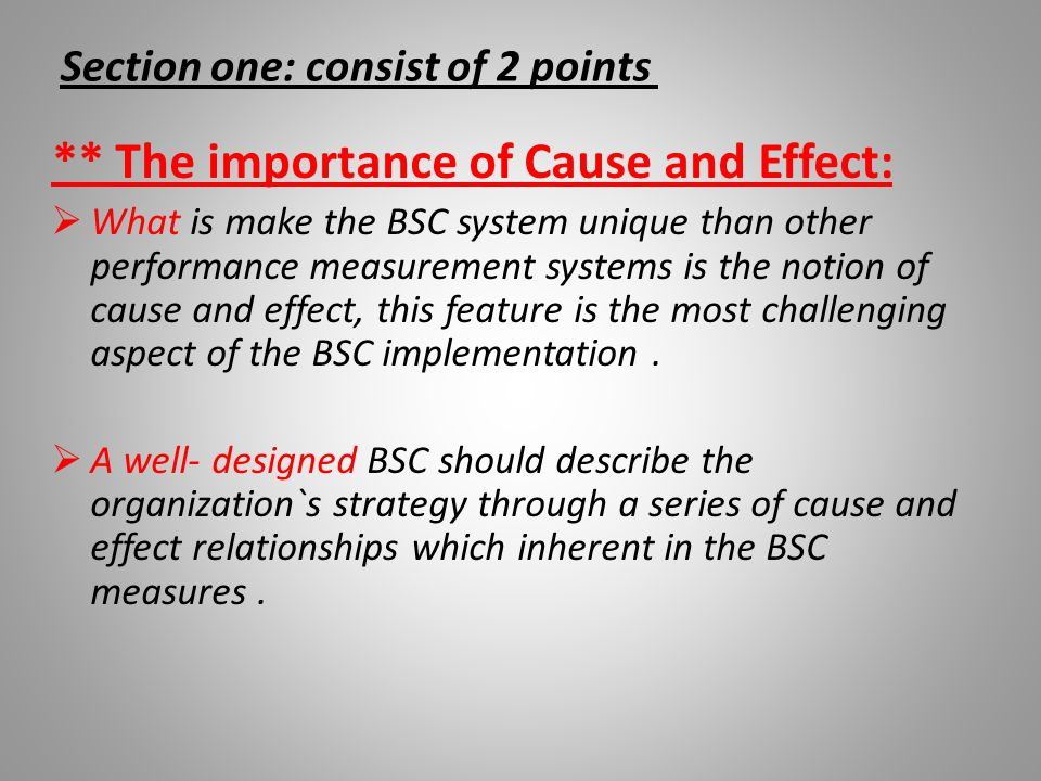 Section one: consist of 2 points ** The importance of Cause and Effect:  What is make the BSC system unique than other performance measurement system