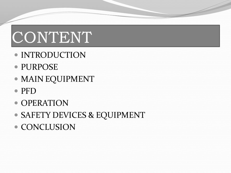 CONTENT INTRODUCTION PURPOSE MAIN EQUIPMENT PFD OPERATION SAFETY DEVICES & EQUIPMENT CONCLUSION