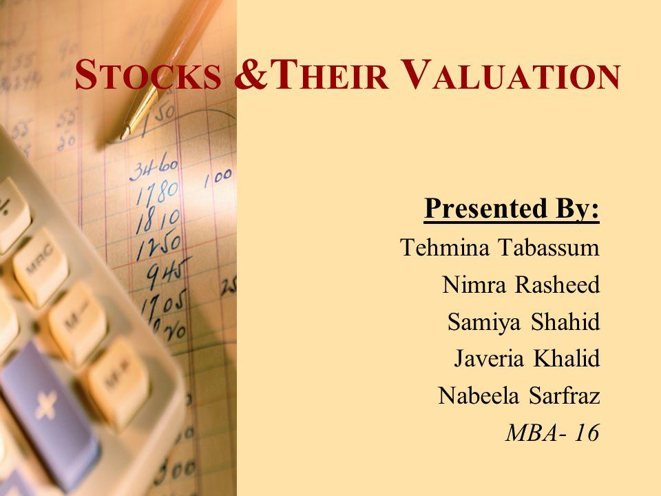 S TOCKS &T HEIR V ALUATION Presented By: Tehmina Tabassum Nimra Rasheed Samiya Shahid Javeria Khalid Nabeela Sarfraz MBA- 16