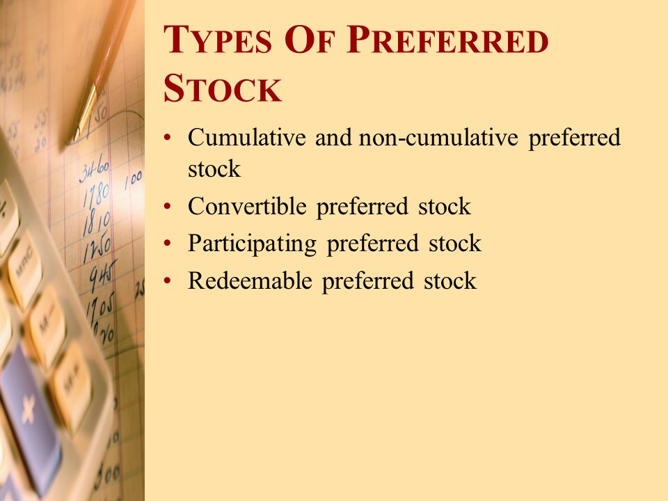 T YPES O F P REFERRED S TOCK Cumulative and non-cumulative preferred stock Convertible preferred stock Participating preferred stock Redeemable prefer