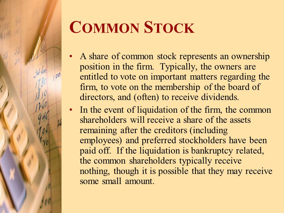 A share of common stock represents an ownership position in the firm. Typically, the owners are entitled to vote on important matters regarding the fi