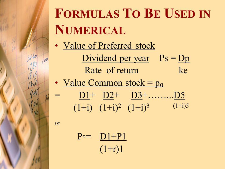 F ORMULAS T O B E U SED IN N UMERICAL Value of Preferred stock Dividend per year Ps = Dp Rate of return ke Value Common stock = p ₀ = D1+ D2+ D3+……...