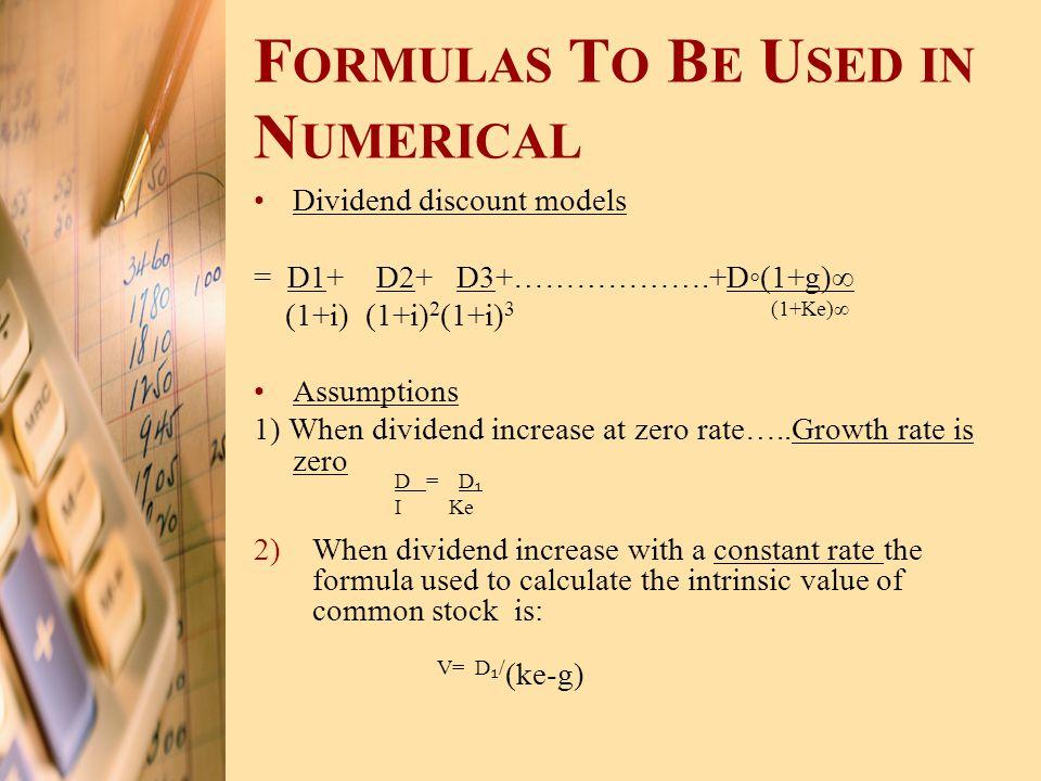 F ORMULAS T O B E U SED IN N UMERICAL Dividend discount models = D1+ D2+ D3+……………….+D◦(1+g)∞ (1+i) (1+i) 2 (1+i) 3 (1+Ke)∞ Assumptions 1) When dividen