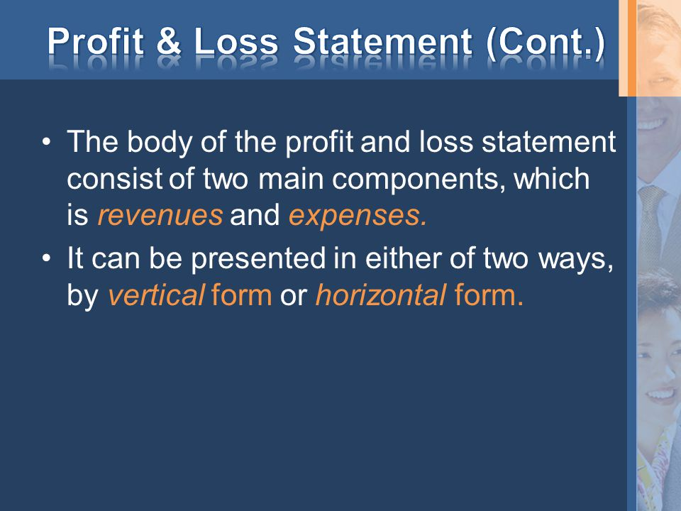 The body of the profit and loss statement consist of two main components, which is revenues and expenses.