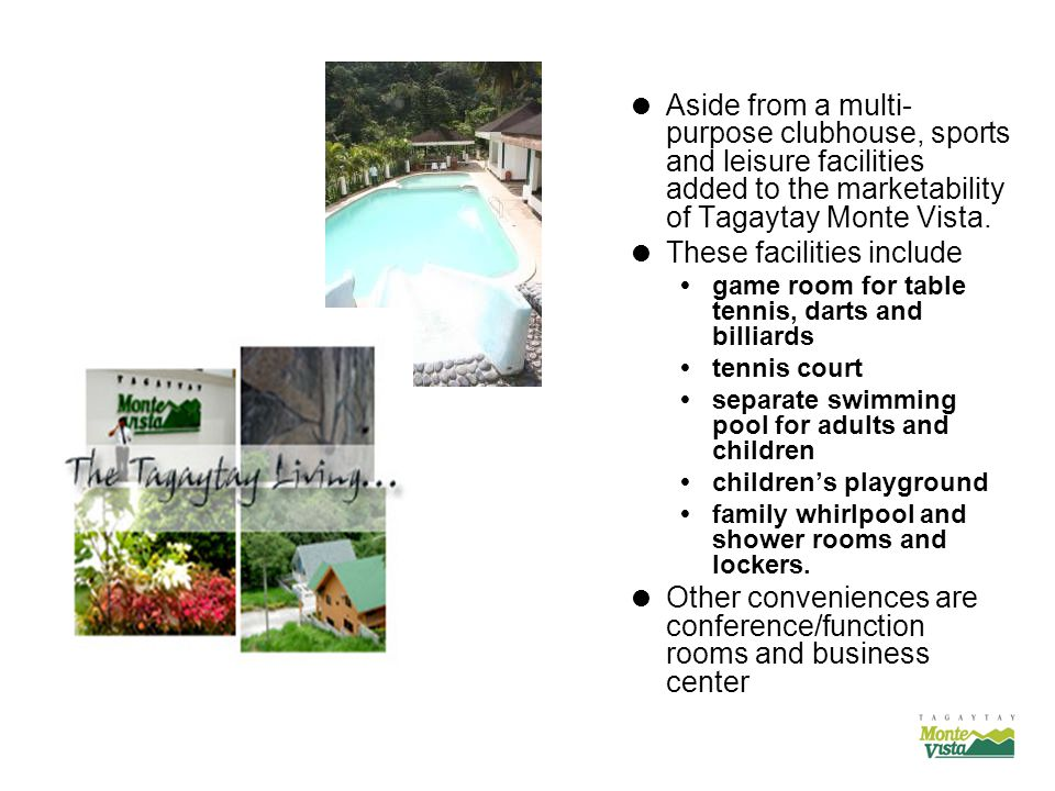  Aside from a multi- purpose clubhouse, sports and leisure facilities added to the marketability of Tagaytay Monte Vista.