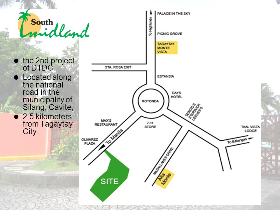  the 2nd project of DTDC  Located along the national road in the municipality of Silang, Cavite,  2.5 kilometers from Tagaytay City.