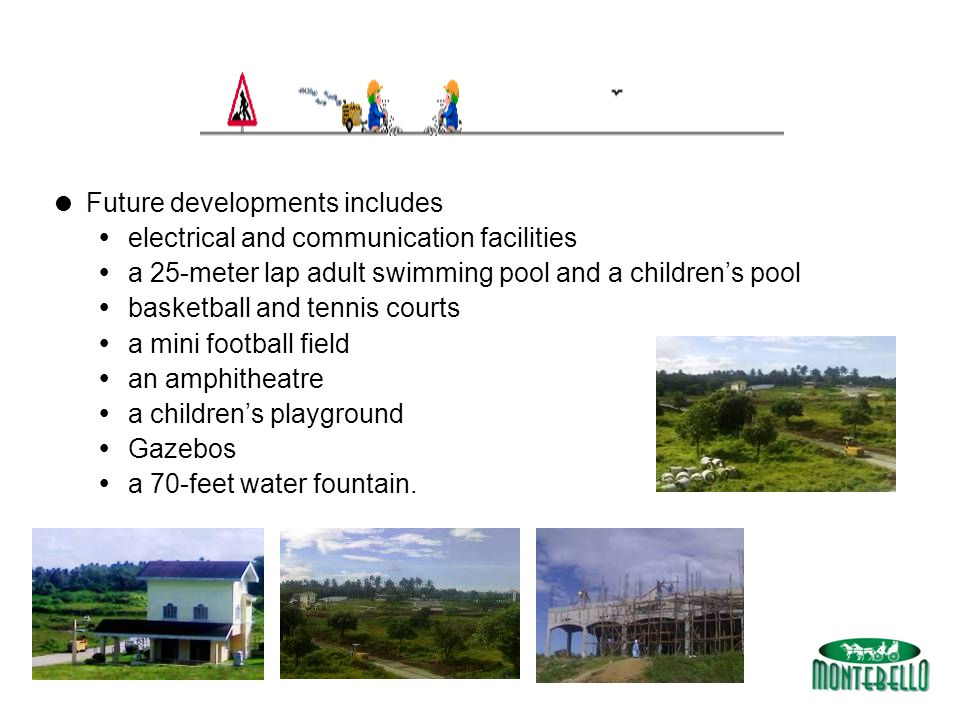  Future developments includes  electrical and communication facilities  a 25-meter lap adult swimming pool and a children's pool  basketball and tennis courts  a mini football field  an amphitheatre  a children's playground  Gazebos  a 70-feet water fountain.
