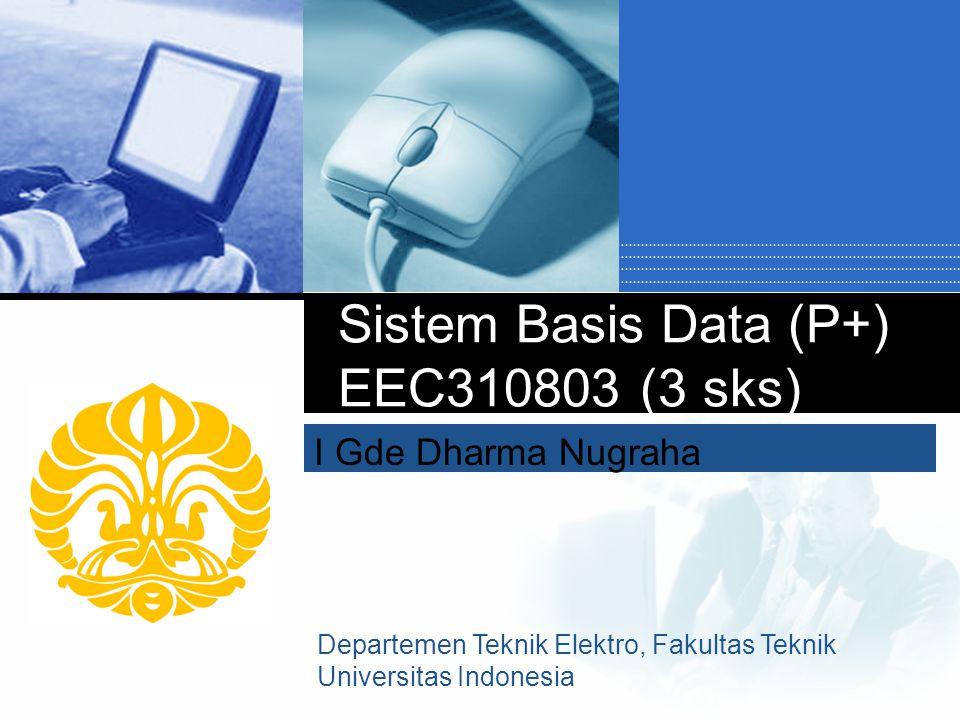 I Gde Dharma Nugraha Sistem Basis Data (P+) EEC310803 (3 sks) Departemen Teknik Elektro, Fakultas Teknik Universitas Indonesia