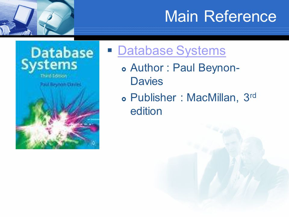 Main Reference  Database Systems Database Systems  Author : Paul Beynon- Davies  Publisher : MacMillan, 3 rd edition