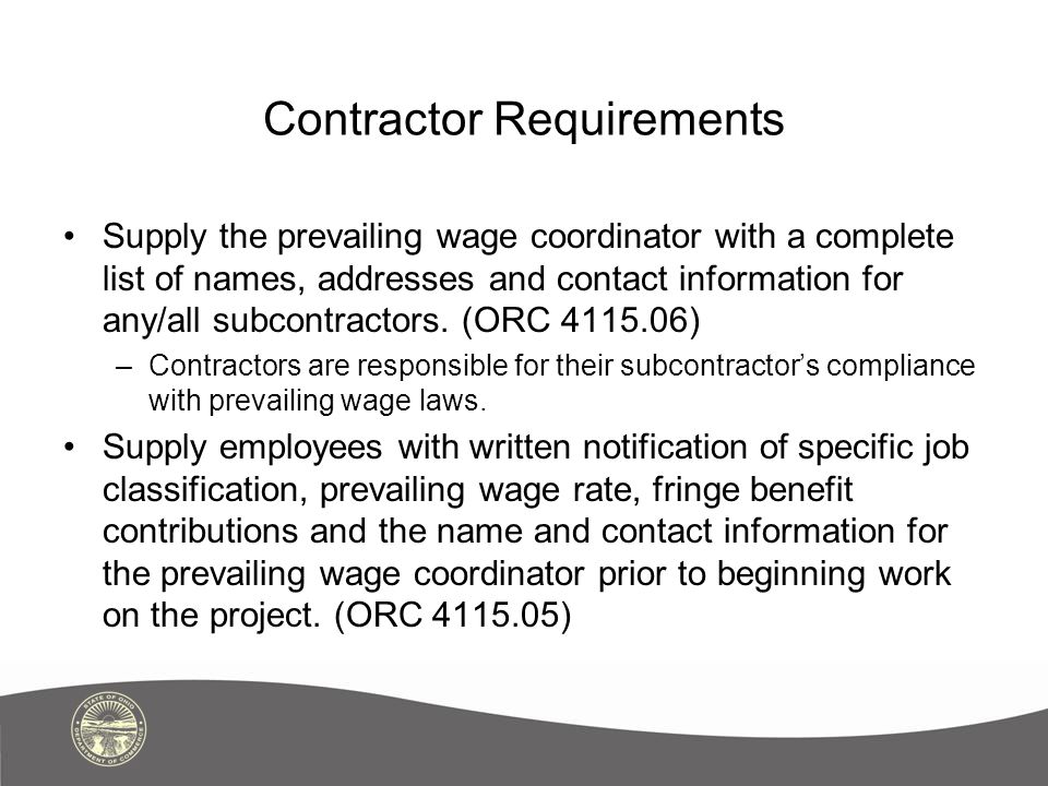 Contractor Requirements Supply the prevailing wage coordinator with a complete list of names, addresses and contact information for any/all subcontrac