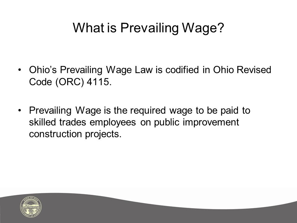 What is Prevailing Wage. Ohio's Prevailing Wage Law is codified in Ohio Revised Code (ORC) 4115.