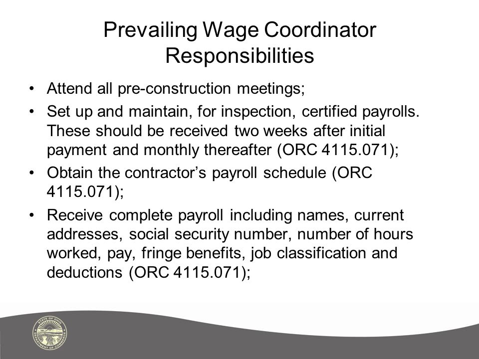 Prevailing Wage Coordinator Responsibilities Attend all pre-construction meetings; Set up and maintain, for inspection, certified payrolls.