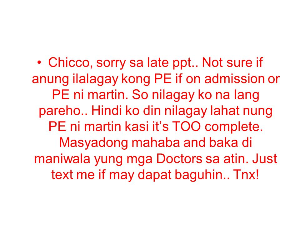 Chicco, sorry sa late ppt.. Not sure if anung ilalagay kong PE if on admission or PE ni martin.