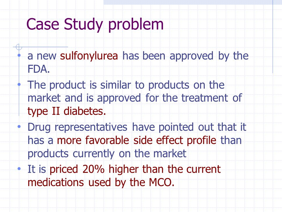 Case Study problem a new sulfonylurea has been approved by the FDA. The product is similar to products on the market and is approved for the treatment