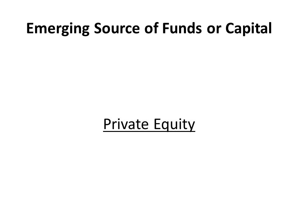 Emerging Source of Funds or Capital Private Equity