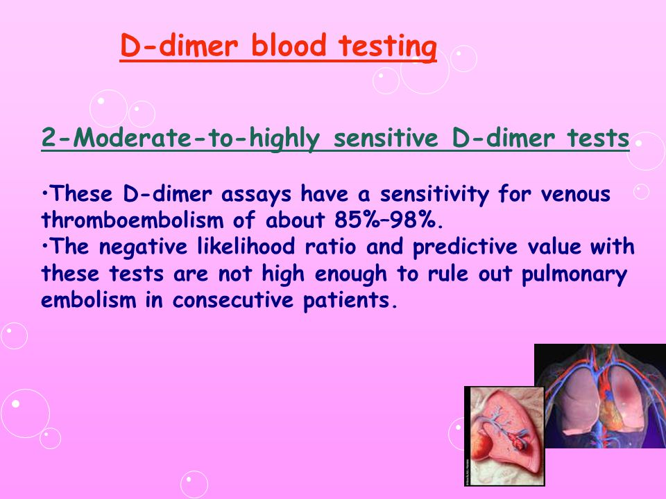 2-Moderate-to-highly sensitive D-dimer tests These D-dimer assays have a sensitivity for venous thromboembolism of about 85%–98%.