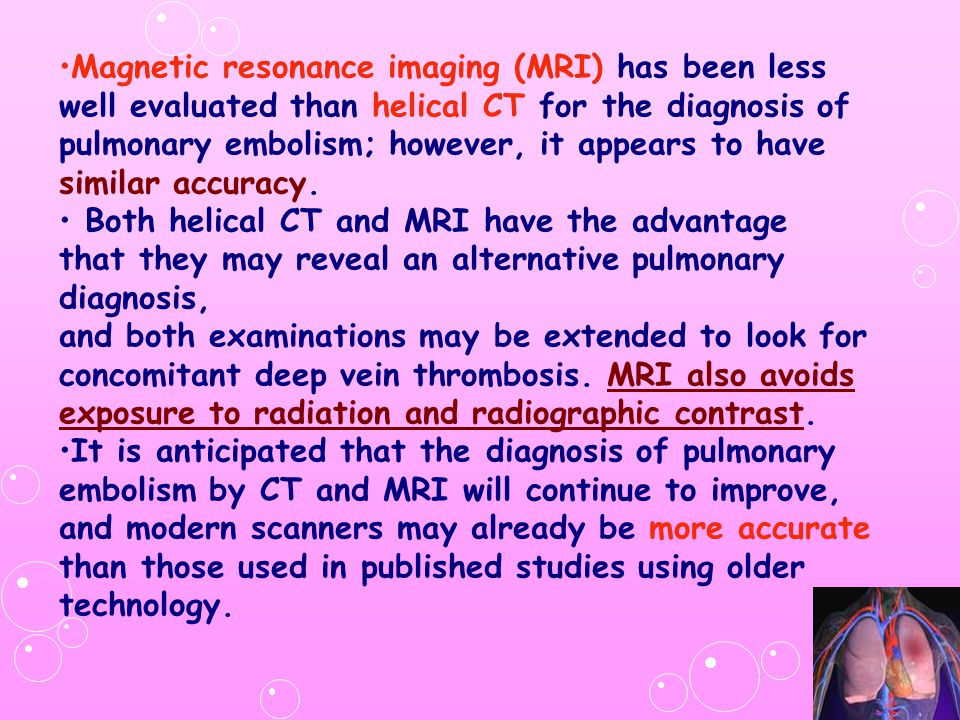 Magnetic resonance imaging (MRI) has been less well evaluated than helical CT for the diagnosis of pulmonary embolism; however, it appears to have sim
