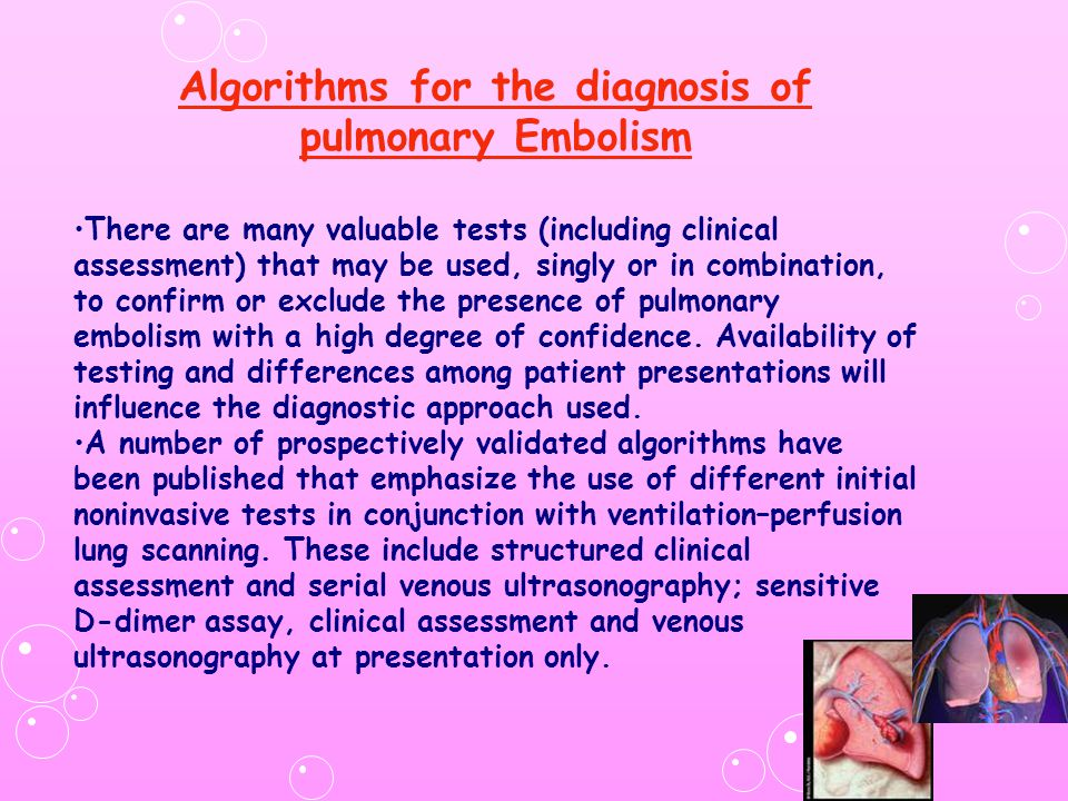 Algorithms for the diagnosis of pulmonary Embolism There are many valuable tests (including clinical assessment) that may be used, singly or in combination, to confirm or exclude the presence of pulmonary embolism with a high degree of confidence.
