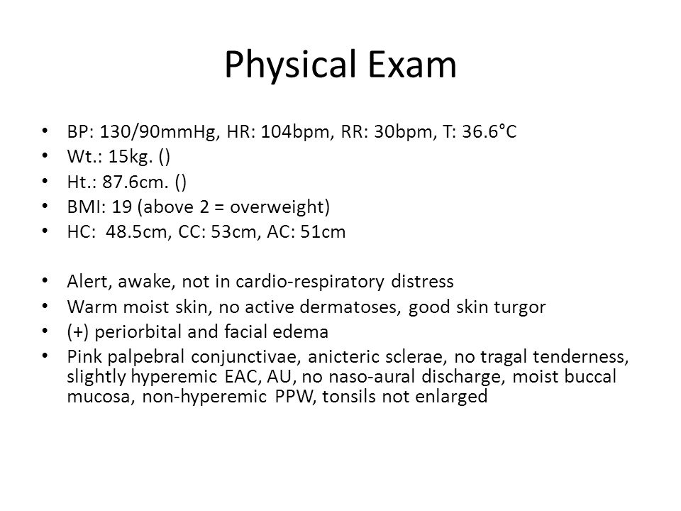 Physical Exam BP: 130/90mmHg, HR: 104bpm, RR: 30bpm, T: 36.6°C Wt.: 15kg.
