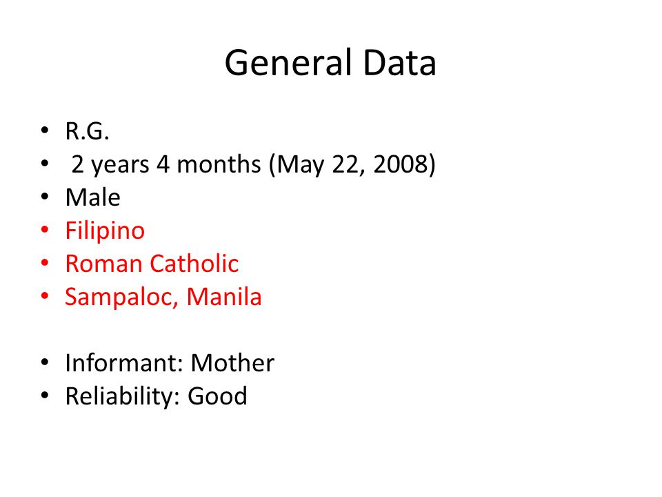 General Data R.G. 2 years 4 months (May 22, 2008) Male Filipino Roman Catholic Sampaloc, Manila Informant: Mother Reliability: Good