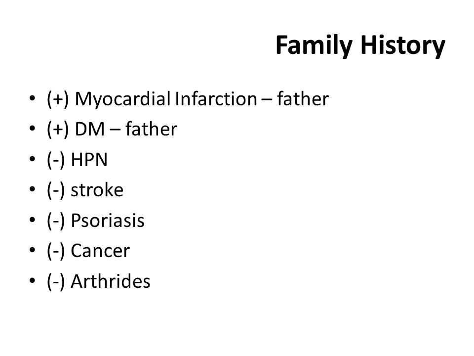 Family History (+) Myocardial Infarction – father (+) DM – father (-) HPN (-) stroke (-) Psoriasis (-) Cancer (-) Arthrides