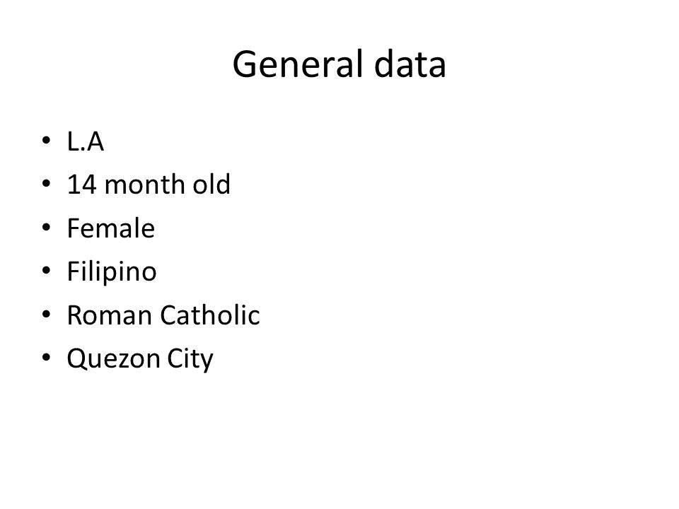 General data L.A 14 month old Female Filipino Roman Catholic Quezon City