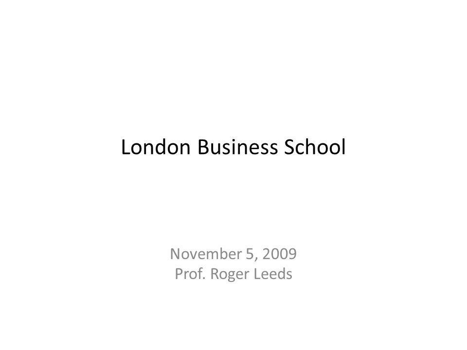 London Business School November 5, 2009 Prof. Roger Leeds