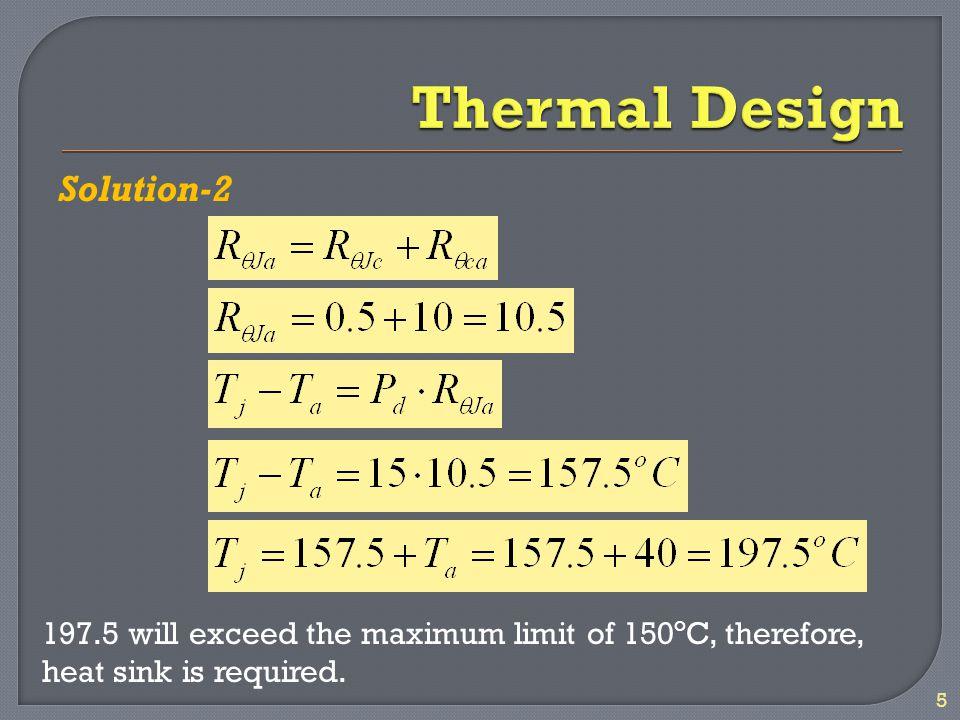 Solution-2 5 197.5 will exceed the maximum limit of 150 o C, therefore, heat sink is required.