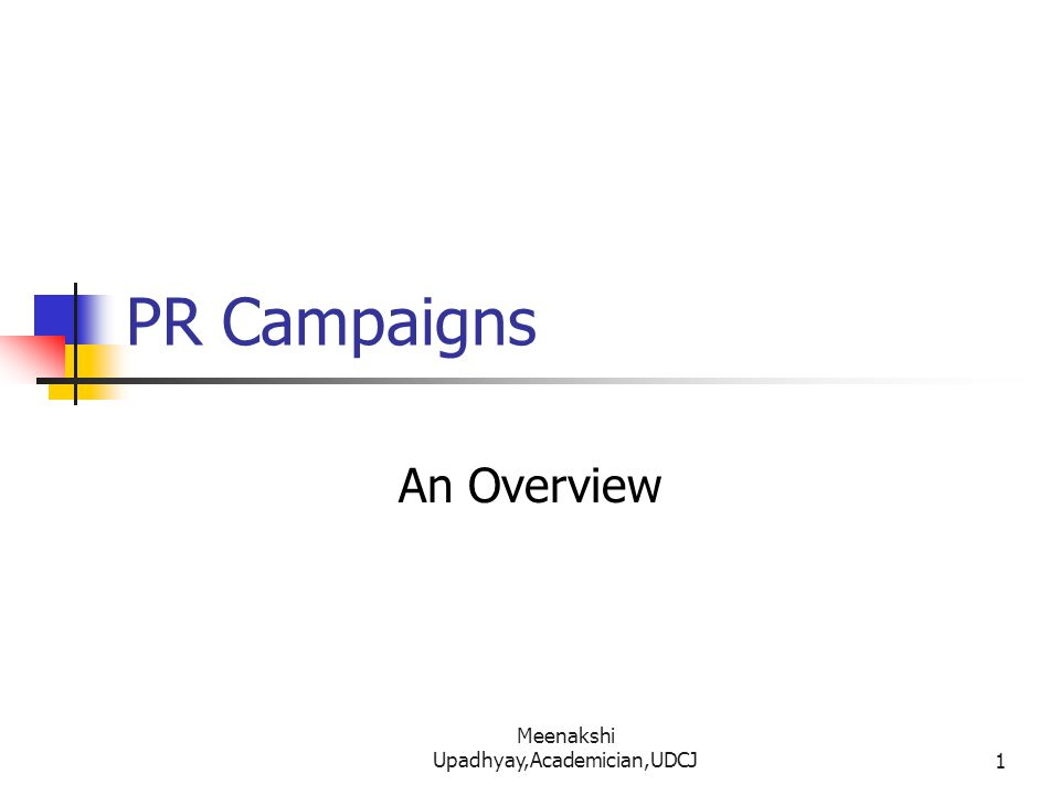 PR Campaigns An Overview 1 Meenakshi Upadhyay,Academician,UDCJ