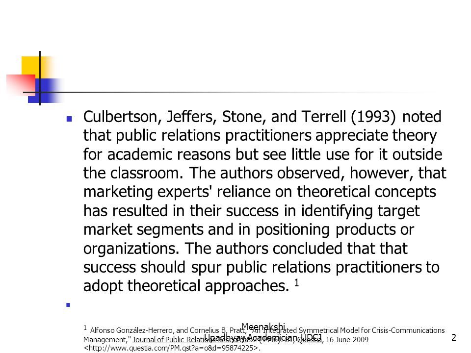Culbertson, Jeffers, Stone, and Terrell (1993) noted that public relations practitioners appreciate theory for academic reasons but see little use for it outside the classroom.