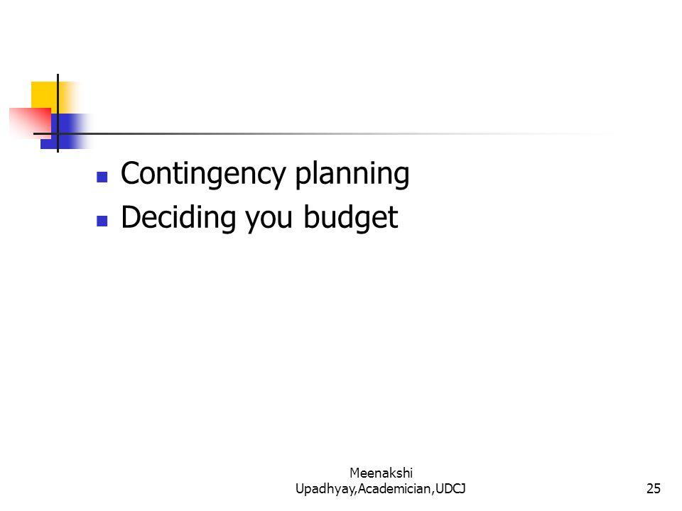 Contingency planning Deciding you budget 25 Meenakshi Upadhyay,Academician,UDCJ