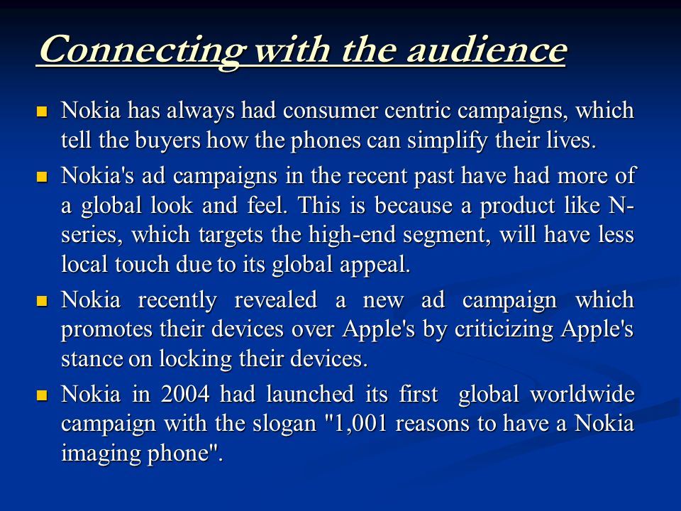 Nokia has always had consumer centric campaigns, which tell the buyers how the phones can simplify their lives.