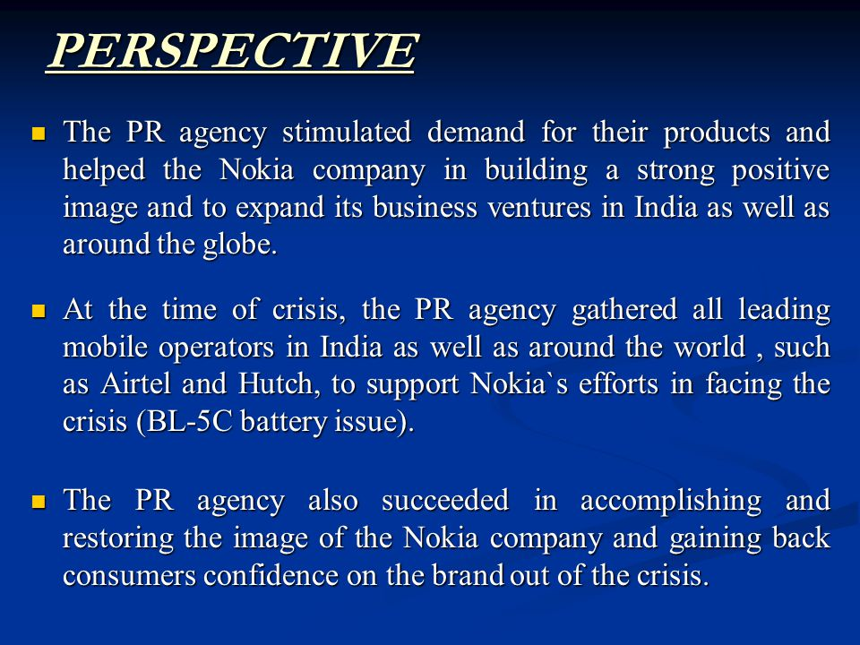 The PR agency stimulated demand for their products and helped the Nokia company in building a strong positive image and to expand its business ventures in India as well as around the globe.
