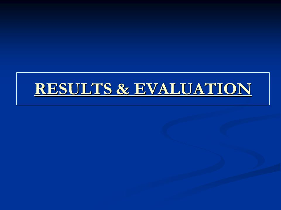 RESULTS & EVALUATION