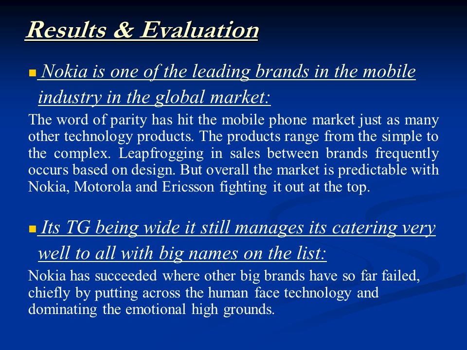 Results & Evaluation Nokia is one of the leading brands in the mobile industry in the global market: The word of parity has hit the mobile phone market just as many other technology products.