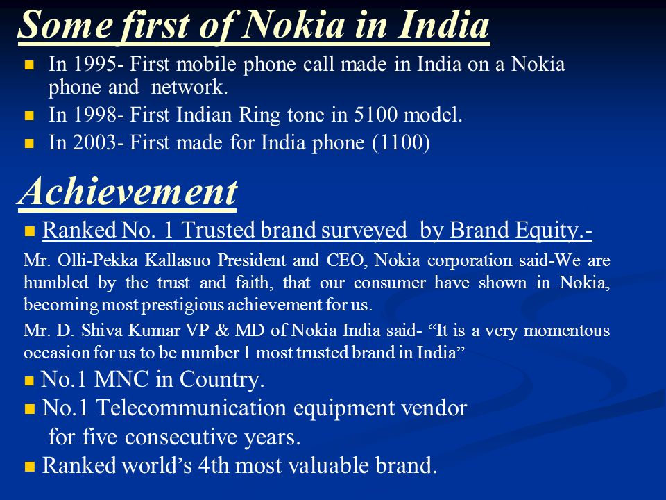 Some first of Nokia in India In 1995- First mobile phone call made in India on a Nokia phone and network.