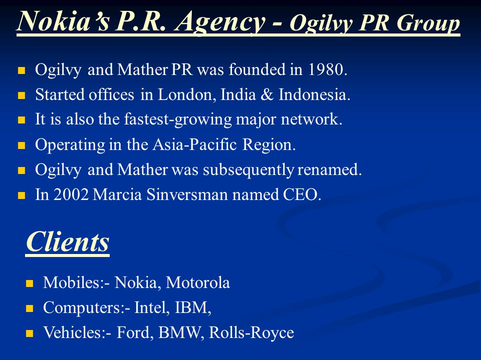 Nokia ' s P.R. Agency - Ogilvy PR Group Ogilvy and Mather PR was founded in 1980.