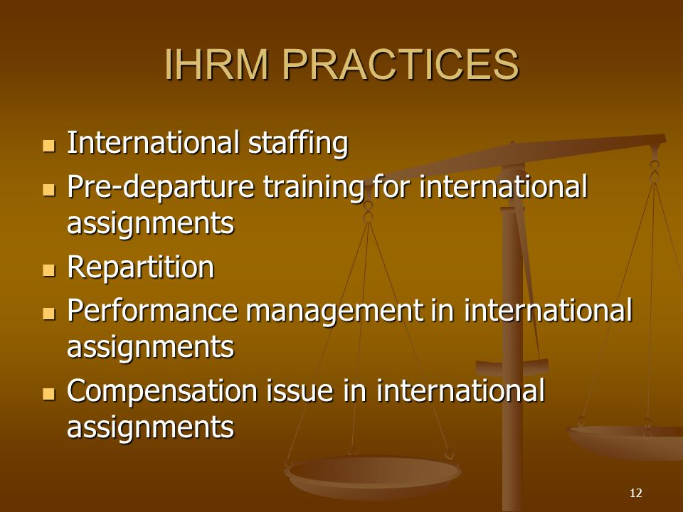 IHRM PRACTICES International staffing International staffing Pre-departure training for international assignments Pre-departure training for international assignments Repartition Repartition Performance management in international assignments Performance management in international assignments Compensation issue in international assignments Compensation issue in international assignments 12