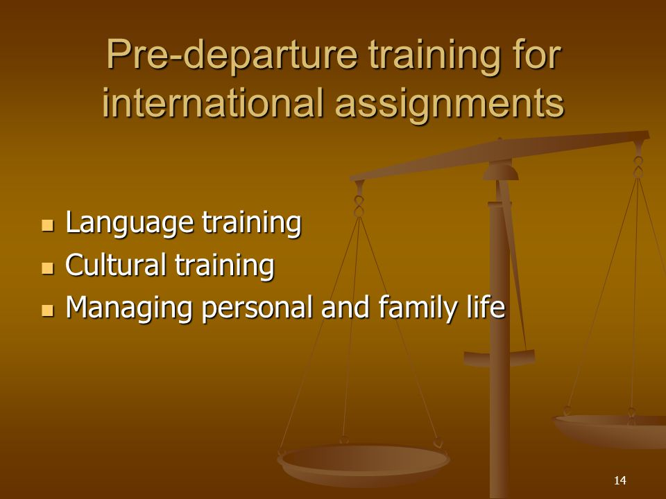 Pre-departure training for international assignments Language training Language training Cultural training Cultural training Managing personal and family life Managing personal and family life 14