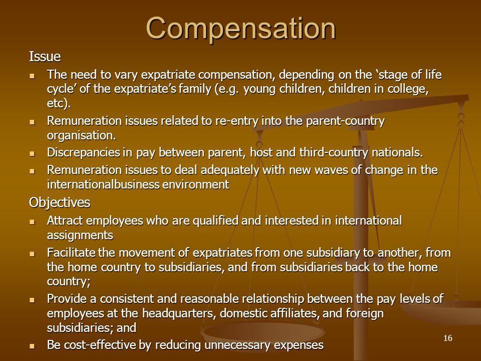 Compensation Issue The need to vary expatriate compensation, depending on the 'stage of life cycle' of the expatriate's family (e.g.