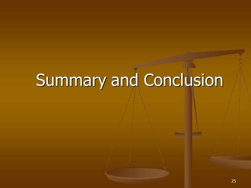Summary and Conclusion Summary and Conclusion 25