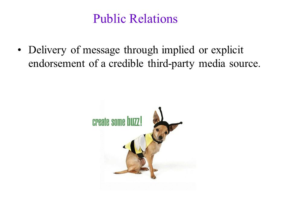 Public Relations Delivery of message through implied or explicit endorsement of a credible third-party media source.